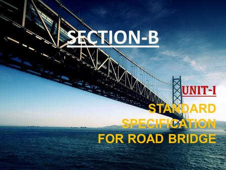 UNIT-I STANDARD SPECIFICATION FOR ROAD BRIDGE