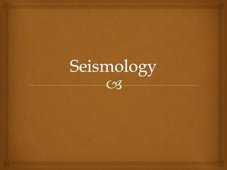   The word comes from the Greek word seismic, for shaking.  It is the branch of Geology which has provided the most comprehensive interpretation of.