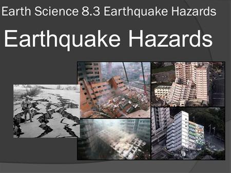 Earth Science 8.3 Earthquake Hazards