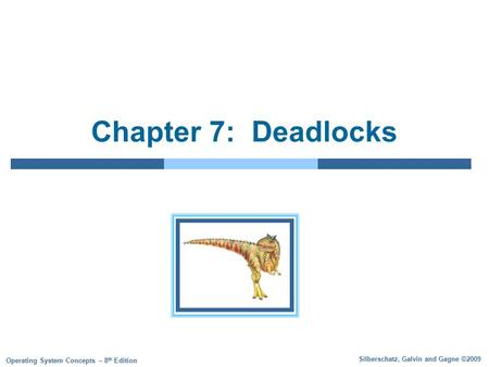 Silberschatz, Galvin and Gagne ©2009 Operating System Concepts – 8 th Edition Chapter 7: Deadlocks.
