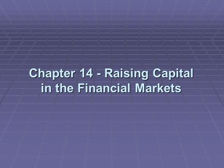 Chapter 14 - Raising Capital in the Financial Markets.