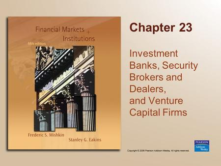 Chapter 23 Investment Banks, Security Brokers and Dealers, and Venture Capital Firms.