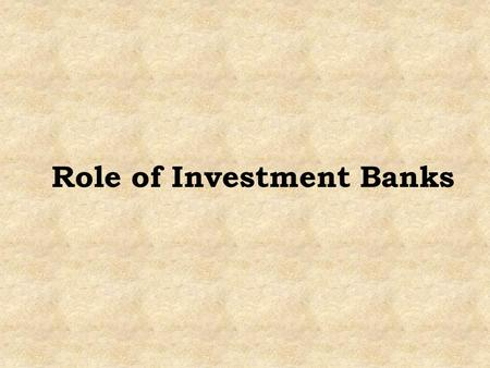 Role of Investment Banks. Investment banks help companies and governments and their agencies to raise money by issuing and selling securities in the primary.