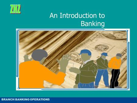 TRADE FINANCE & BANKING An Introduction to Banking BRANCH BANKING OPERATIONS.