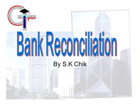 By S.K Chik. Introduction At each given date, our banker should send us a statement which shows the details of our bank transactions during a particular.