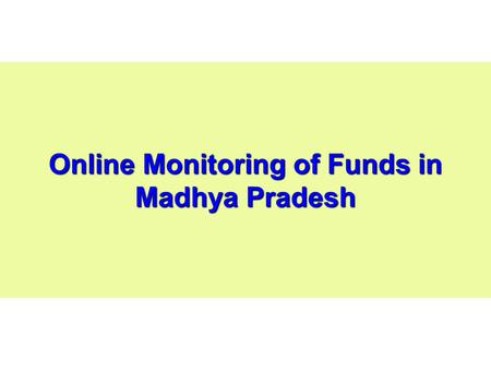 Online Monitoring of Funds in Madhya Pradesh. Introduction The State Bank of India & State Bank of Indore provide coverage of more than 85% of total accounts.