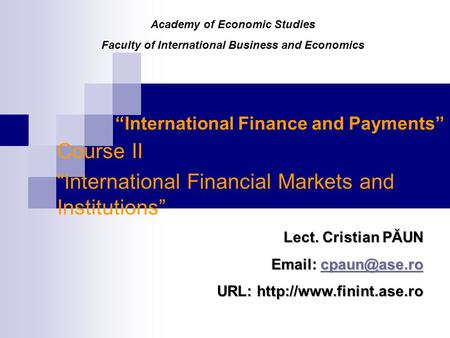 """International Finance and Payments"" Course II ""International Financial Markets and Institutions"" Lect. Cristian PĂUN"
