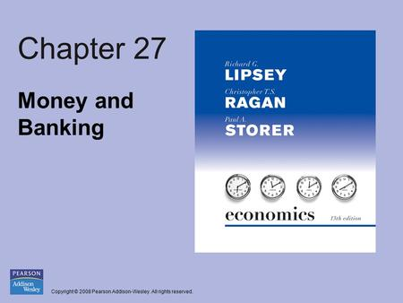 Copyright © 2008 Pearson Addison-Wesley. All rights reserved. Chapter 27 Money and Banking.