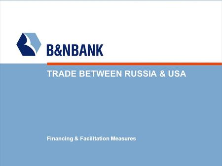 TRADE BETWEEN RUSSIA & USA Financing & Facilitation Measures.