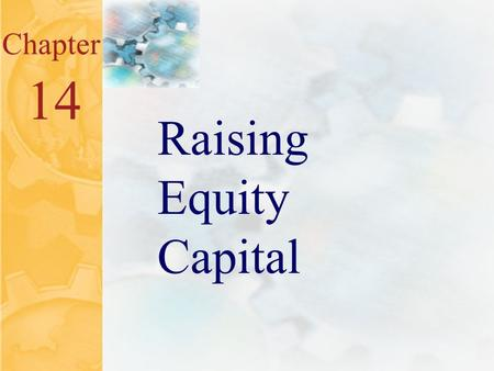 15.0 Chapter 14 Raising Equity Capital. 15.1 Key Concepts and Skills Understand the venture capital market and its role in financing new businesses Understand.