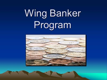 Wing Banker Program. In the Beginning… CAP has never received an Unqualified Audit Opinion because the funds at the unit level are not audited The NEC.