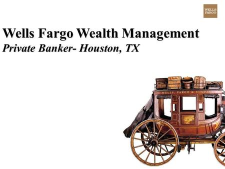 Wells Fargo Wealth Management Private Banker- Houston, TX.