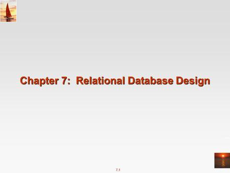 7.1 Chapter 7: Relational Database Design. 7.2 Chapter 7: Relational Database Design Features of Good Relational Design Atomic Domains and First Normal.