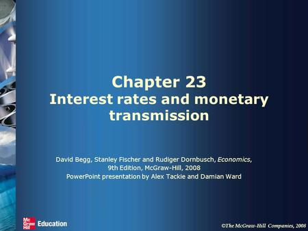 © The McGraw-Hill Companies, 2008 Chapter 23 Interest rates and monetary transmission David Begg, Stanley Fischer and Rudiger Dornbusch, Economics, 9th.