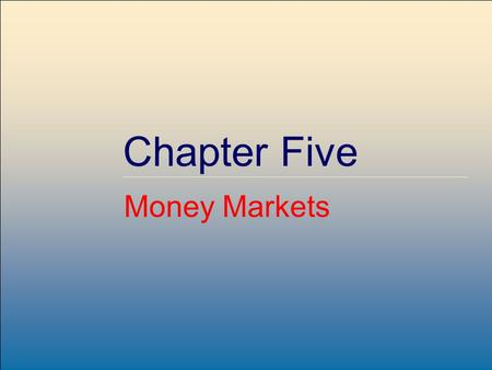 ©2007, The McGraw-Hill Companies, All Rights Reserved 5-1 McGraw-Hill/Irwin Chapter Five Money Markets.