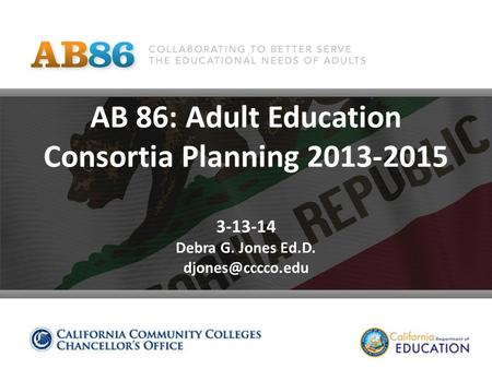 AB 86: Adult Education Consortia Planning 2013-2015 3-13-14 Debra G. Jones Ed.D.