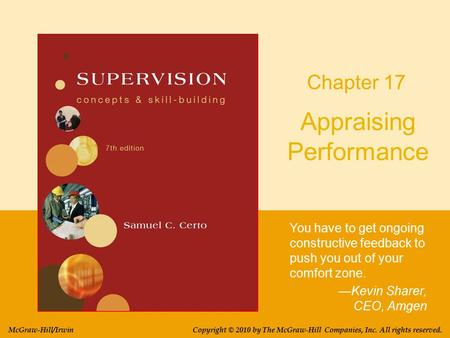Appraising Performance You have to get ongoing constructive feedback to push you out of your comfort zone. —Kevin Sharer, CEO, Amgen Chapter 17 Copyright.
