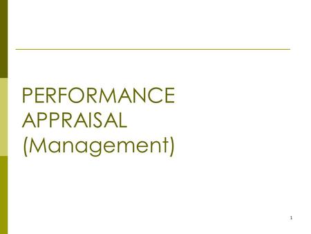 1 PERFORMANCE APPRAISAL (Management). 2 Chapter Objectives  Define performance appraisal and identify the uses of performance management  Describe the.