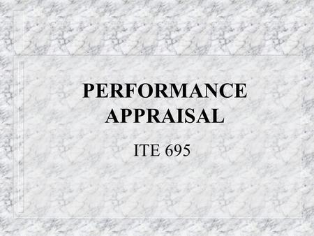 "PERFORMANCE APPRAISAL ITE 695. PERFORMANCE APPRAISAL ""Process by which an organization measures and evaluates an individual employee's behavior and accomplishments."