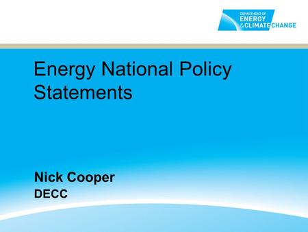 Energy National Policy Statements Nick Cooper DECC.