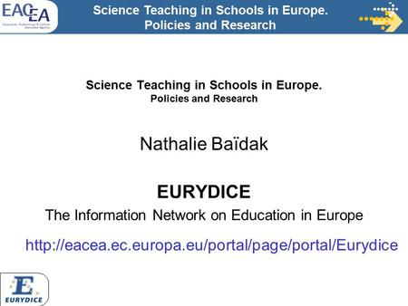 Science Teaching in Schools in Europe. Policies and Research Nathalie Baïdak EURYDICE The Information Network on Education in Europe
