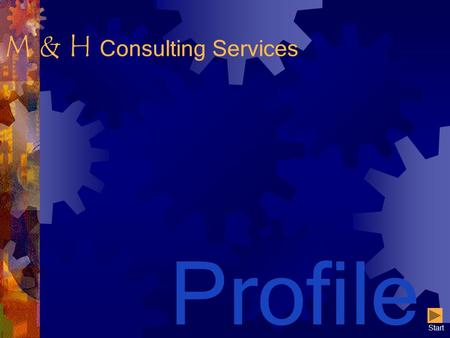 M & H Consulting Services Profile Start. Ⓒ M & H Consulting Services 2 When do I need a consultant ? In any of the following situations: Sliding market.