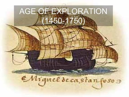 AGE OF EXPLORATION (1450-1750). Exploration (1450-1750) 1271-1275: during Middle Ages, Marco Polo tells Europeans about China (people become interested.