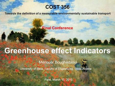 Greenhouse effect Indicators Ménouèr Boughedaoui COST 356 Towards the definition of a measurable environmentally sustainable transport Final Conference.