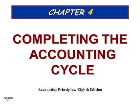 COMPLETING THE ACCOUNTING CYCLE Accounting Principles, Eighth Edition