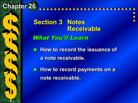 Section 3Notes Receivable What You'll Learn  How to record the issuance of a note receivable.  How to record payments on a note receivable. What You'll.