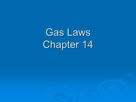 Gas Laws Chapter 14. Properties of Gases  Gases are easily compressed because of the space between the particles in the gas.