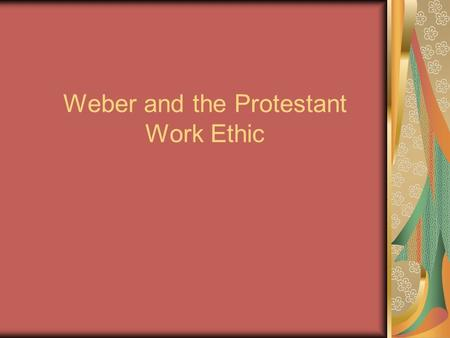 Weber and the Protestant Work Ethic. Origin Weber proposed a theory to help explain the development of capitalism in Western Europe. First proposed his.