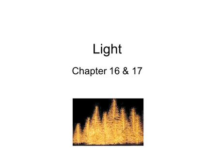 Light Chapter 16 & 17. What is light? Usually we think of only visible light but visible light is just a part of the electromagnetic spectrum. Light sources: