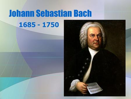 Johann Sebastian Bach 1685 - 1750. J.S. Bach (1685 – 1750) Born in modern Germany Family had numerous musicians in it (over 80!!!) Mother & father died.