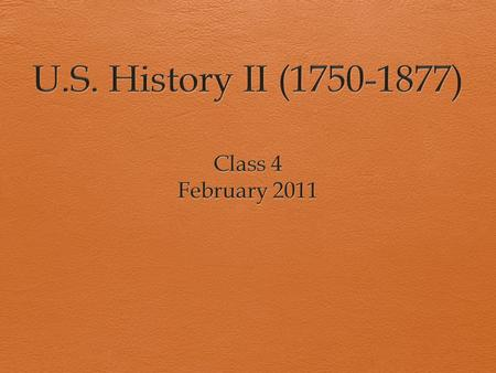 Agenda  Content Group Presentation: U.S. History II (1750-1877)  Pre-Quiz Review  Chronology & Causal Relationships.