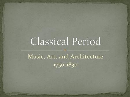 Music, Art, and Architecture 1750-1830. Music Light, clean texture, less complex than Baroque Contrasts are more pronounced Mainly homophonic (melody.