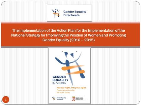 1 The implementation of the Action Plan for the Implementation of the National Strategy for Improving the Position of Women and Promoting Gender Equality.
