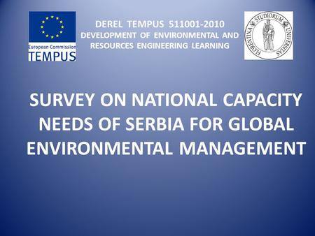 DEREL TEMPUS 511001-2010 DEVELOPMENT OF ENVIRONMENTAL AND RESOURCES ENGINEERING LEARNING SURVEY ON NATIONAL CAPACITY NEEDS OF SERBIA FOR GLOBAL ENVIRONMENTAL.