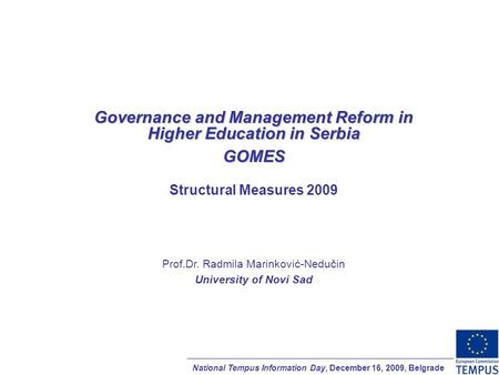 National Tempus Information Day, December 16, 2009, Belgrade Governance and Management Reform in Higher Education in Serbia GOMES Structural Measures 2009.