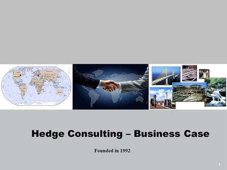 1 Hedge Consulting – Business Case Founded in 1992.