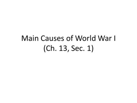 Main Causes of World War I (Ch. 13, Sec. 1)