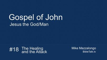 Mike Mazzalongo BibleTalk.tv Gospel of John Jesus the God/Man #18 The Healing and the Attack.