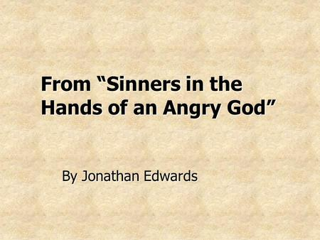 "From ""Sinners in the Hands of an Angry God"" By Jonathan Edwards."