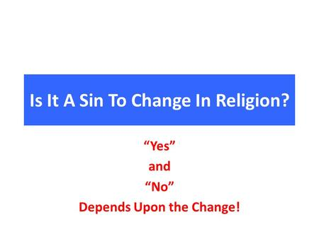 "Is It A Sin To Change In Religion? ""Yes"" and ""No"" Depends Upon the Change!"