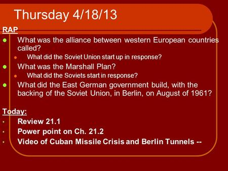 Thursday 4/18/13 RAP What was the alliance between western European countries called? What did the Soviet Union start up in response? What was the Marshall.