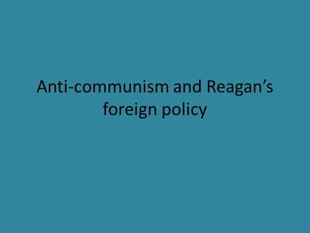 Anti-communism and Reagan's foreign policy. The guiding principle of Reagan's foreign policy was anti-communism.
