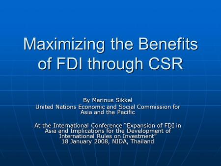 Maximizing the Benefits of FDI through CSR By Marinus Sikkel United Nations Economic and Social Commission for Asia and the Pacific At the International.