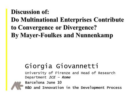 Discussion of: Do Multinational Enterprises Contribute to Convergence or Divergence? By Mayer-Foulkes and Nunnenkamp Giorgia Giovannetti University of.