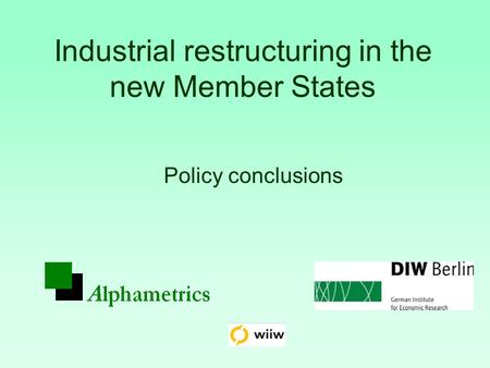 Industrial restructuring in the new Member States Policy conclusions.