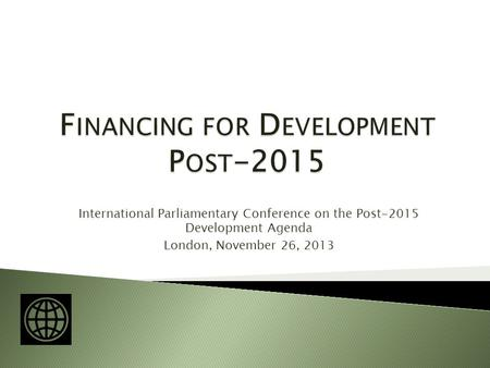 International Parliamentary Conference on the Post-2015 Development Agenda London, November 26, 2013.